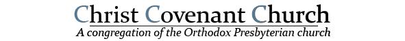 Christ Covenant Church - A Congregation of the Orthodox Presbyterian Church